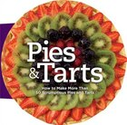 Pies and Tarts: How to Make More Than 50 Scrumptious Pies and Tarts