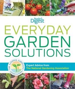 Everyday Garden Solutions: Expert Advice from The National Gardening Association