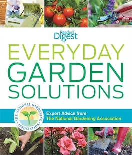 Everyday Garden Solutions: Expert Advice from The National Gardening Association