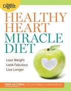 Healthy Heart Miracle Diet: Lose Weight, Look Fabulous, and Live Longer-with Delicious, Filling Food!