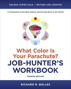 What Color Is Your Parachute? Job-hunter's Workbook, Fourth Edition: The What Color Is Your Parachute? Job-hunter's Workbook, Fourth Edition