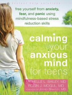 Calming Your Anxious Mind for Teens: Free Yourself from Anxiety, Fear, and Panic Using Mindfulness-Based Stress Reduction Skills