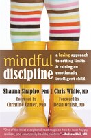 Mindful Discipline: A Loving Approach to Setting Limits and Raising an Emotionally Intelligent Child