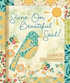 SHINE ON, BEAUTIFUL SOUL!