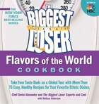The Biggest Loser Flavors of the World Cookbook: Take your taste buds on a global tour with more than 75 easy, healthy recipes for your favorite eth