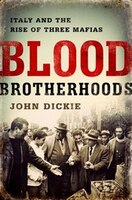 Blood Brotherhoods: A History of Italy?s Three Mafias