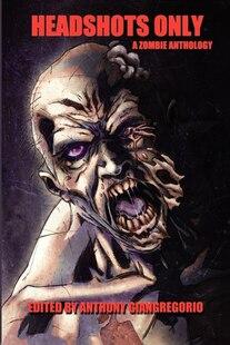 Headshots Only: A Zombie Anthology