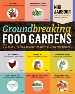 Groundbreaking Food Gardens: 73 Plans That Will Change the Way You Grow Your Garden