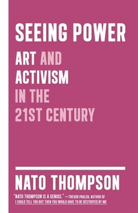 Seeing Power: Art And Activism In The Age Of Cultural Production