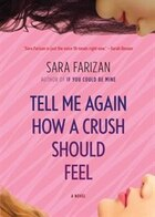 Tell Me Again How a Crush Should Feel: A Novel