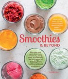 Smoothies and Beyond: Recipes and ideas for using your pro-blender for any meal of the day from batters to soups to desse