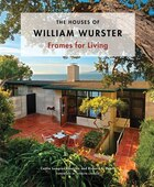 The Houses of William Wurster: Frames for Living