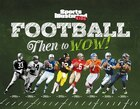 Sports Illustrated Kids Football: Then To Wow!: America's Favorite Game Through The Years
