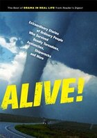Alive!: Extraordinary Stories of Ordinary People Who Survived Deadly Tornadoes, Avalanches, Shipwrecks and