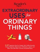 Extraordinary Uses for Ordinary Things: 2,317 Ingenious Uses for Vinegar, Salt, Coffee Grounds, String, Panty Hose, Mayonnaise, Clothes Pin