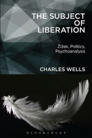The Subject of Liberation: Zizek, Politics, Psychoanalysis