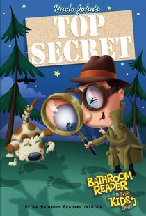 Uncle John's Top Secret Bathroom Reader For Kids Only! Collectible Edition