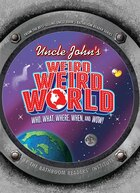 Uncle John's Weird Weird World: Illustrated Edtition