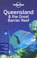 Lonely Planet Queensland & the Great Barrier Reef 6th Ed.: 6th Edition