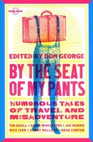 Lonely Planet By the Seat of My Pants 2nd Ed.: Humorous Tales of Travel & Misadventure, 2nd edition