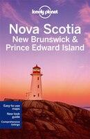 Lonely Planet Nova Scotia, New Brunswick & Prince Edward Island 3rd Ed.: 3rd  Edition