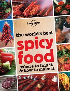 Lonely Planet The World's Best Spicy Food 1st Ed.: 1th Edition