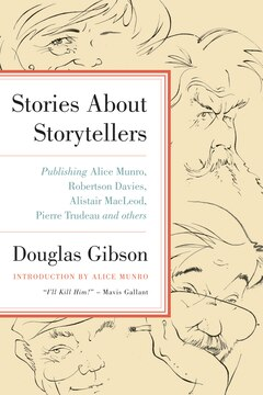Stories About Storytellers: Publishing Alice Munro, Robertson Davies, Alistair MacLeod, Pierre Trudeau, and Others