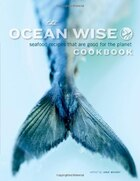 The Ocean Wise Cookbook: Seafood Recipes That are Good for the Planet