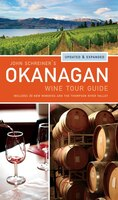 John Schreiner's Okanagan Wine Tour Guide: Updated & expanded