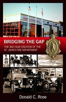 Bridging The Gap: The 300-year Creation Of The St. John's Regional Fire Department
