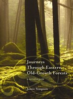 Journeys Through Eastern Old-Growth Fore: A narrative guide