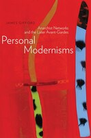 Personal Modernisms: Anarchist Networks and the Later Avant-Gardes