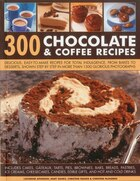 300 Chocolate & Coffee Recipes: Delicious, easy-to-make recipes for total indulgence, from bakes to desserts, shown step by step in