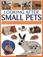 Looking After Small Pets: An authoritative family guide to caring for rabbits, guinea pigs, hamsters, gerbils, jirds, rats, m