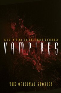 Vampires: Back in Time to the First Darkness - The Original Stories