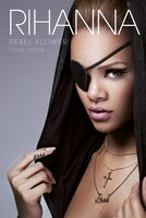 Rihanna: Rebel Flower: Rebel Flower