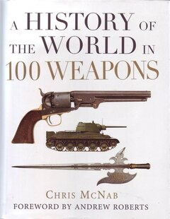 HISTORY OF THE WORLD IN 100 WEAPONS