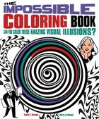 Impossible Coloring Book: Can You Color These Amazing Visual Illusions?