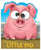 GOOGLE EYES IM JUST A LITTLE PIG
