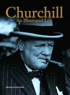 CHURCHILL: AN ILLUSTRATED LIFE