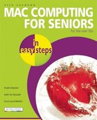 Mac Computing For Seniors In Easy Steps: