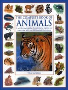The Complete Book Of Animals: A World Encyclopedia Of Amphibians, Reptiles And Mammels With Over 500 Detailed Illustrations