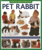 "How To Look After Your Pet Rabbit: ""a Practical Guide To Caring For Your Pet, In Step-by-step Photographs"""