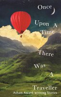 Once Upon A Time There Was A Traveller: Asham Award-winning Stories