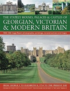 The Stately Houses, Palaces & Castles of Georgian, Victorian and Modern Britain: A sumptuous history and architectural guide to the grand country hous