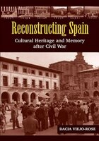 Reconstructing Spain: Cultural Heritage And Memory After Civil War