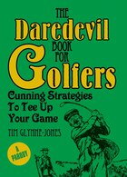 The Daredevil Book For Golfers: Cunning Strategies To Tee Up Your Game