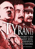 Tyrants: History's 100 Most Evil Despots & Dictators
