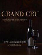 Grand Crus Burgundy: The great wines of Burgundy through the perspective of its finest vineyards