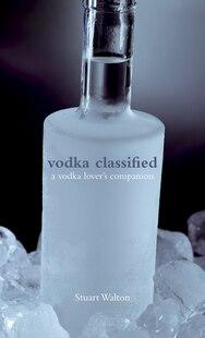 Vodka Classified: A Vodka Lover's Companion